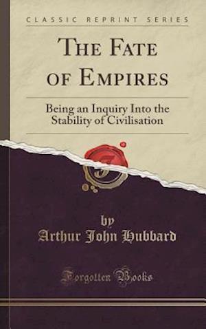Bog, hardback The Fate of Empires af Arthur John Hubbard
