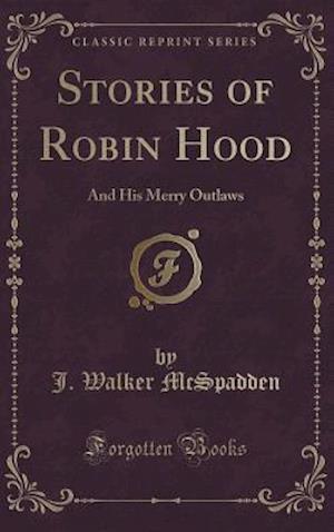 Bog, hardback Stories of Robin Hood af J. Walker McSpadden