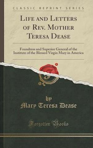 Bog, hardback Life and Letters of REV. Mother Teresa Dease af Mary Teresa Dease