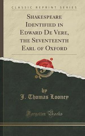 Bog, hardback Shakespeare Identified in Edward de Vere, the Seventeenth Earl of Oxford (Classic Reprint) af J. Thomas Looney