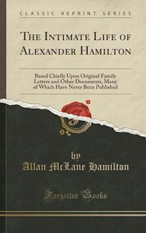 Bog, hardback The Intimate Life of Alexander Hamilton af Allan Mclane Hamilton