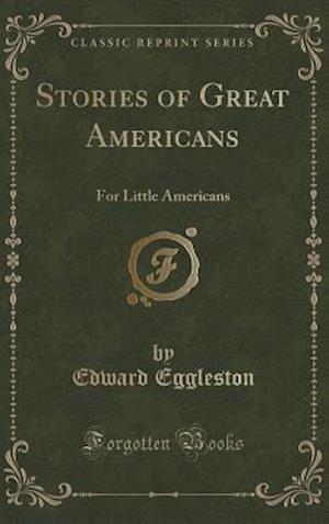 Bog, hardback Stories of Great Americans af Edward Eggleston