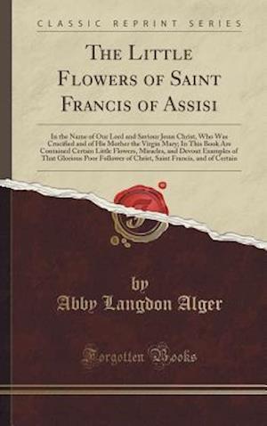 Bog, hardback The Little Flowers of Saint Francis of Assisi af Abby Langdon Alger