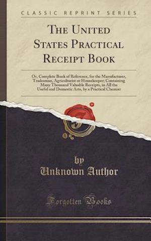 Bog, hardback The United States Practical Receipt Book af Unknown Author