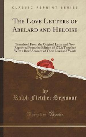 Bog, hardback The Love Letters of Abelard and Heloise af Ralph Fletcher Seymour