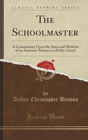 Bog, hardback The Schoolmaster af Arthur Christopher Benson