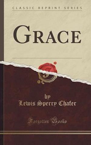 Bog, hardback Grace (Classic Reprint) af Lewis Sperry Chafer