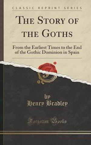Bog, hardback The Story of the Goths af Henry Bradley