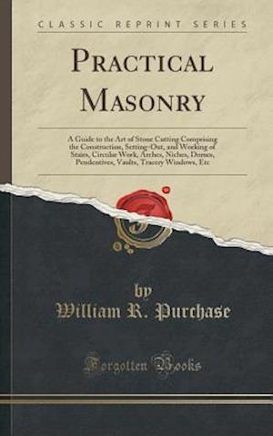 Bog, hardback Practical Masonry af William R. Purchase