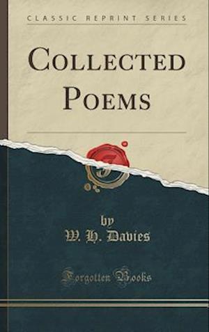 Bog, hardback Collected Poems (Classic Reprint) af W. H. Davies