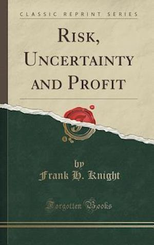 Bog, hardback Risk, Uncertainty and Profit (Classic Reprint) af Frank H. Knight