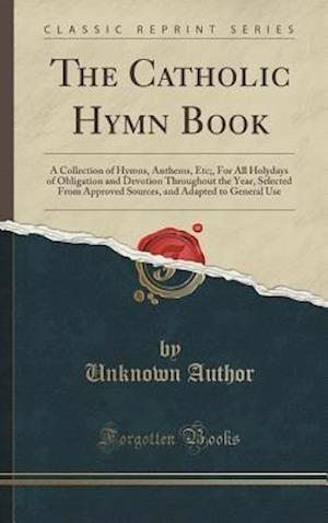 Bog, hardback The Catholic Hymn Book af Unknown Author