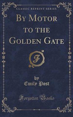 Bog, hardback By Motor to the Golden Gate (Classic Reprint) af Emily Post
