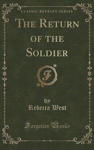 Bog, hardback The Return of the Soldier (Classic Reprint) af Rebecca West