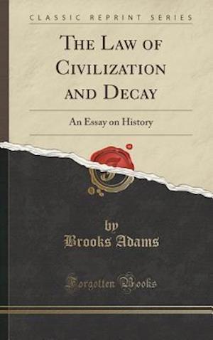 Bog, hardback The Law of Civilization and Decay af Brooks Adams