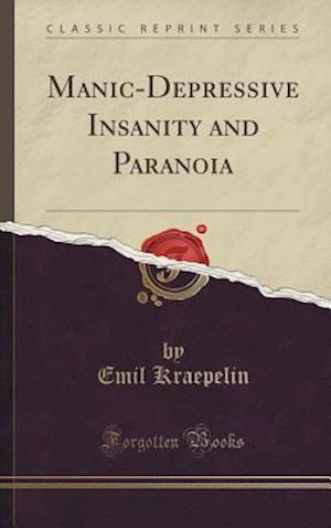 Bog, hardback Manic-Depressive Insanity and Paranoia (Classic Reprint) af Emil Kraepelin