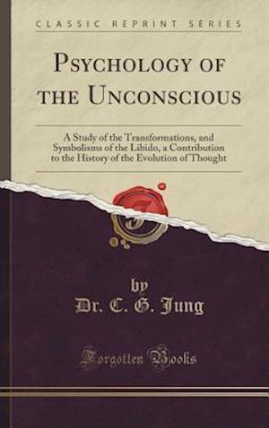 Bog, hardback Psychology of the Unconscious af Dr C. G. Jung