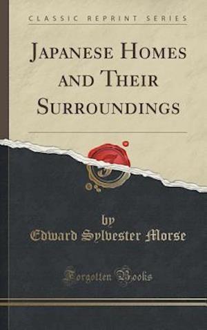 Bog, hardback Japanese Homes and Their Surroundings (Classic Reprint) af Edward Sylvester Morse