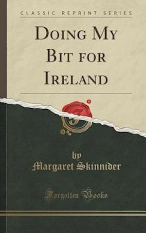 Bog, hardback Doing My Bit for Ireland (Classic Reprint) af Margaret Skinnider