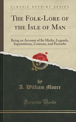 Bog, hardback The Folk-Lore of the Isle of Man af A. William Moore
