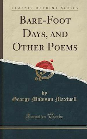 Bog, hardback Bare-Foot Days, and Other Poems (Classic Reprint) af George Madison Maxwell