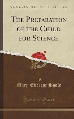 Bog, hardback The Preparation of the Child for Science (Classic Reprint) af Mary Everest Boole
