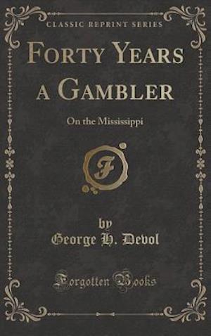 Bog, hardback Forty Years a Gambler af George H. Devol
