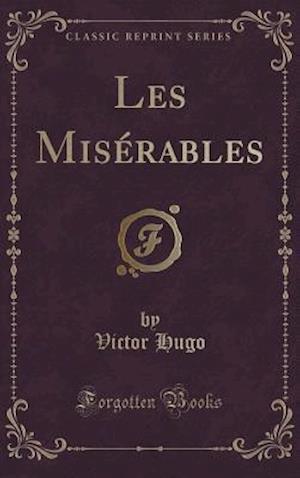 Bog, hardback Les Miserables (Classic Reprint) af Victor Hugo
