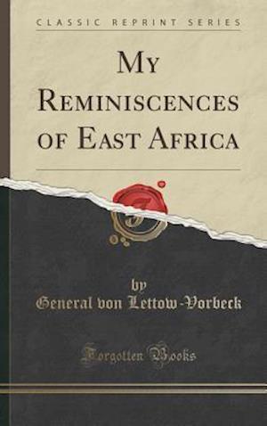Bog, hardback My Reminiscences of East Africa (Classic Reprint) af General Von Lettow-Vorbeck
