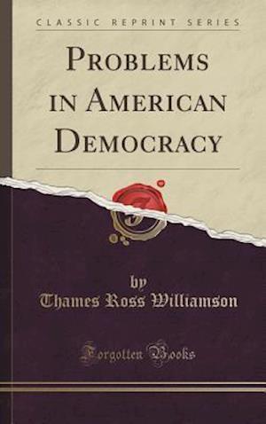 Bog, hardback Problems in American Democracy (Classic Reprint) af Thames Ross Williamson