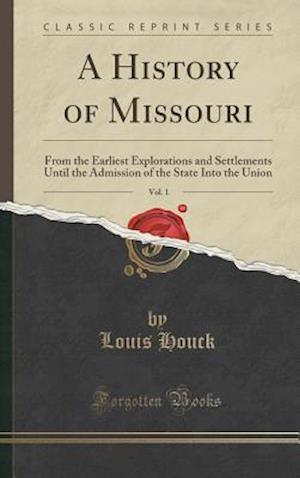Bog, hardback A History of Missouri, Vol. 1 af Louis Houck