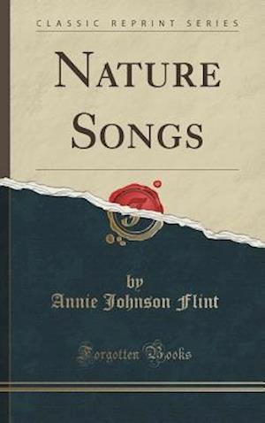 Bog, hardback Nature Songs (Classic Reprint) af Annie Johnson Flint
