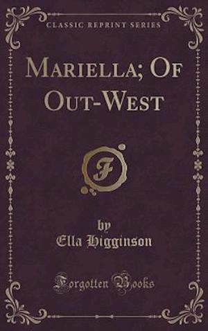 Bog, hardback Mariella; Of Out-West (Classic Reprint) af Ella Higginson