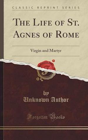 Bog, hardback The Life of St. Agnes of Rome af Unknown Author