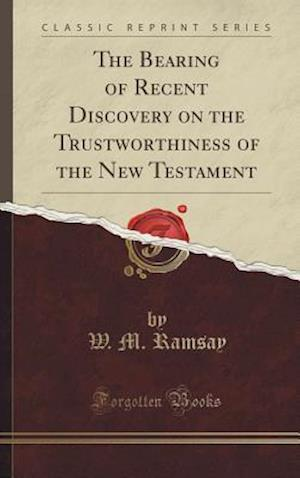 Bog, hardback The Bearing of Recent Discovery on the Trustworthiness of the New Testament (Classic Reprint) af W. M. Ramsay