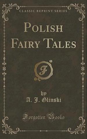 Bog, hardback Polish Fairy Tales (Classic Reprint) af A. J. Glinski