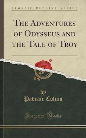 Bog, hardback The Adventures of Odysseus and the Tale of Troy (Classic Reprint) af Padraic Colum