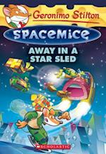 Away in a Star Sled (Geronimo Stilton Spacemice)