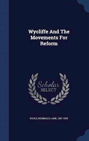 Wycliffe and the Movements for Reform af Reginald Lane 1857-1939 Poole