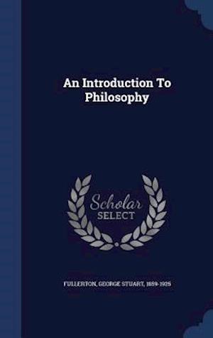 An Introduction to Philosophy af George Stuart 1859-1925 Fullerton