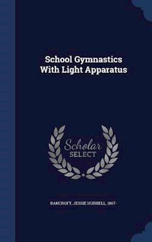 School Gymnastics with Light Apparatus af Jessie Hubbell 1867- Bancroft