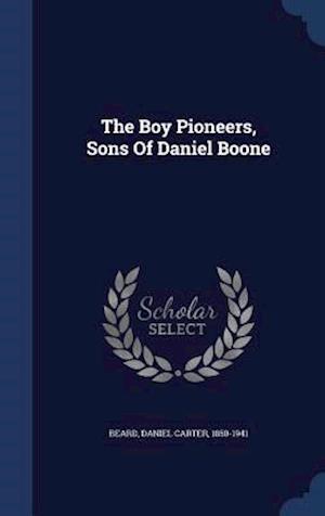 The Boy Pioneers, Sons of Daniel Boone af Daniel Carter 1850-1941 Beard