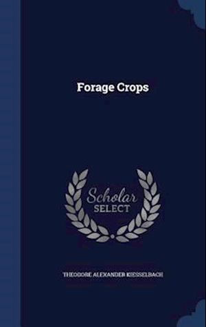 Forage Crops af Theodore Alexander Kiesselbach