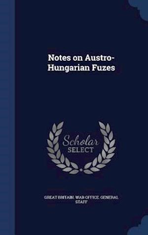 Notes on Austro-Hungarian Fuzes af Great Britain War Office General Staff