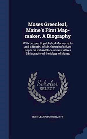 Moses Greenleaf, Maine's First Map-Maker. a Biography af Edgar Crosby 1870- Smith