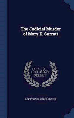 The Judicial Murder of Mary E. Surratt af David Miller 1837-1912 DeWitt