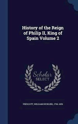 History of the Reign of Philip II, King of Spain Volume 2 af William Hickling 1796-1859 Prescott