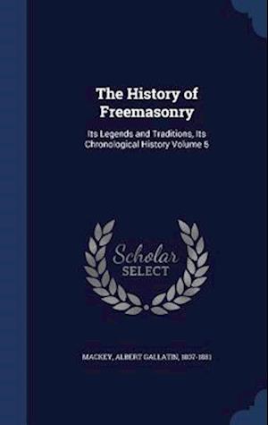 The History of Freemasonry af Albert Gallatin 1807-1881 Mackey