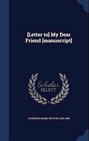 [Letter To] My Dear Friend [Manuscript] af Maria Weston 1806-1885 Chapman