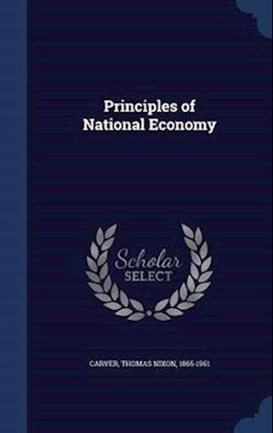 Principles of National Economy af Thomas Nixon 1865-1961 Carver